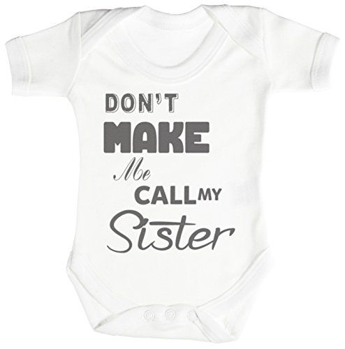 5d677a2166e Dont Make Me Call My Sister Baby Bodysuit Babygrow 36M White   To view  further for this item