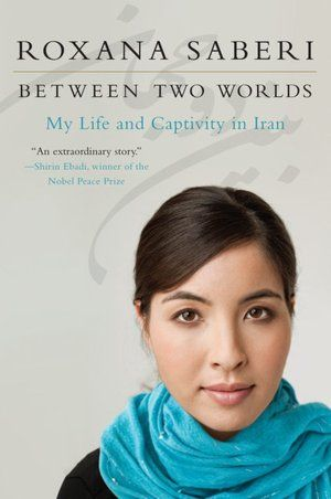 Between Two Worlds My Life And Captivity In Iran