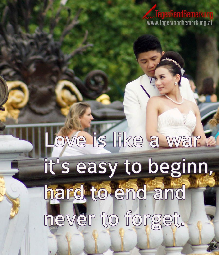 Love is like a war its easy to beginn hard to end and never to forget. #QuoteOfTheDay #ZitatDesTages #TagesRandBemerkung #TRB #Zitate #Quotes