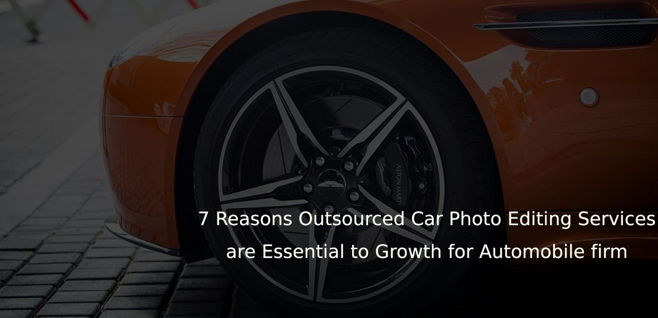 7 Reasons Outsourced Car Photo Editing Services Are Essential To