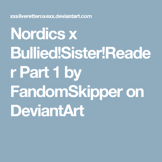 Nordics x Bullied!Sister!Reader Part 1 by FandomSkipper on