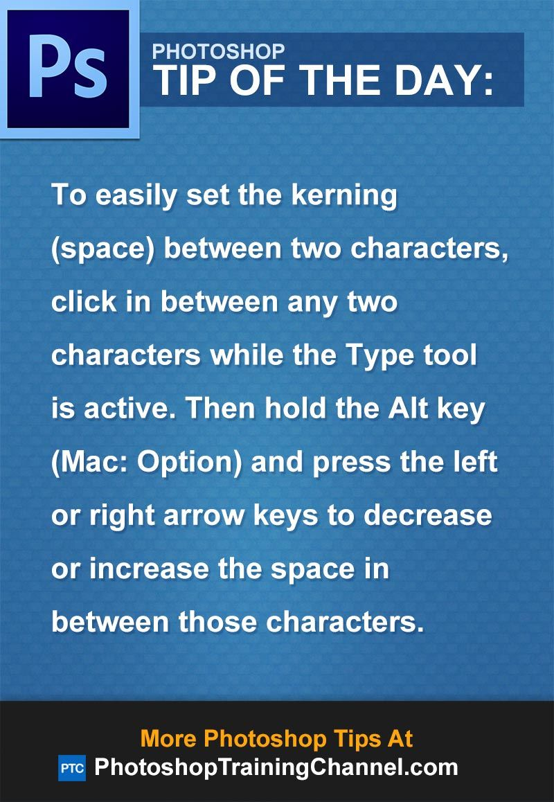 To easily set the kerning (space) between two characters, click in between any two characters while the Type tool is active. Then hold the Alt key (Mac: Option) and press the left or right arrow keys to decrease or increase the space in between those characters.
