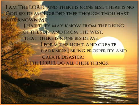 I am The LORD, and there is none else, there is no God beside Me ...