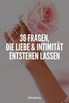 36 Fragen, die für Liebe sorgen Now discover the 36 questions that provide love and intimacy – within minutes !