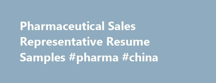 Pharmaceutical Sales Representative Resume Samples #pharma #china - Sales Representative Resume