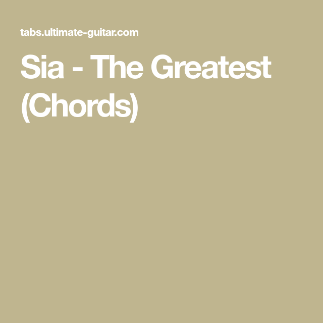 Sia The Greatest Chords Chords Pinterest Songs