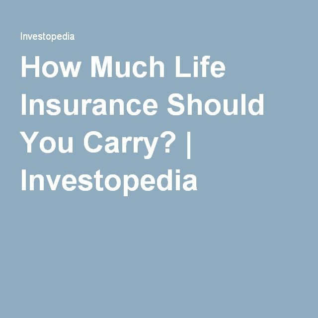 How Much Life Insurance Should You Carry Life Insurance Home