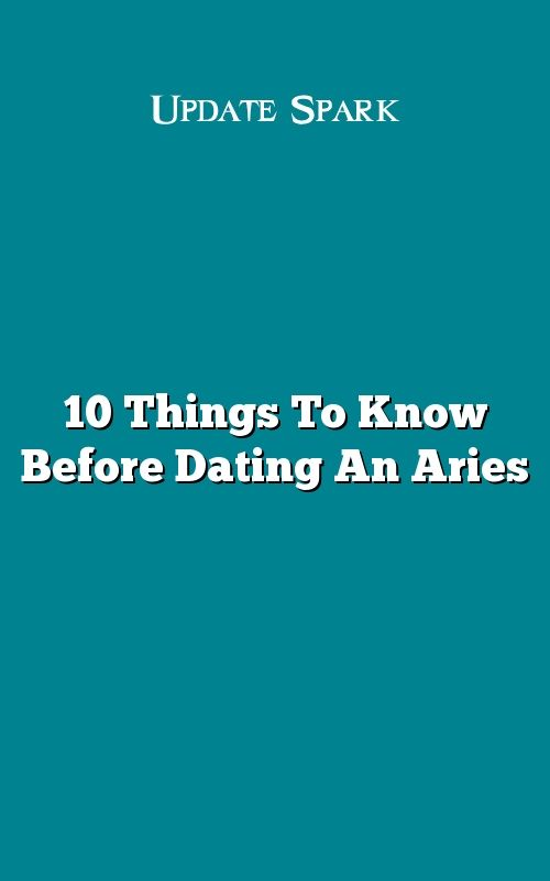 Things to know before dating an aries