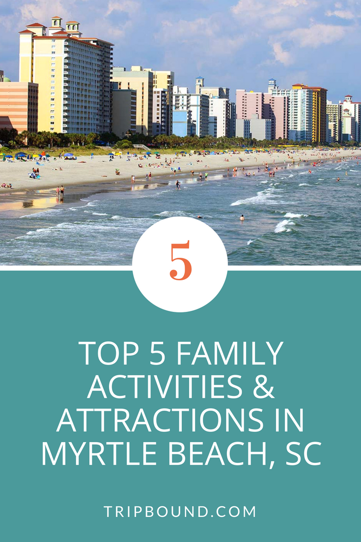 Top 5 Family Activities Attractions In Myrtle Beach Sc