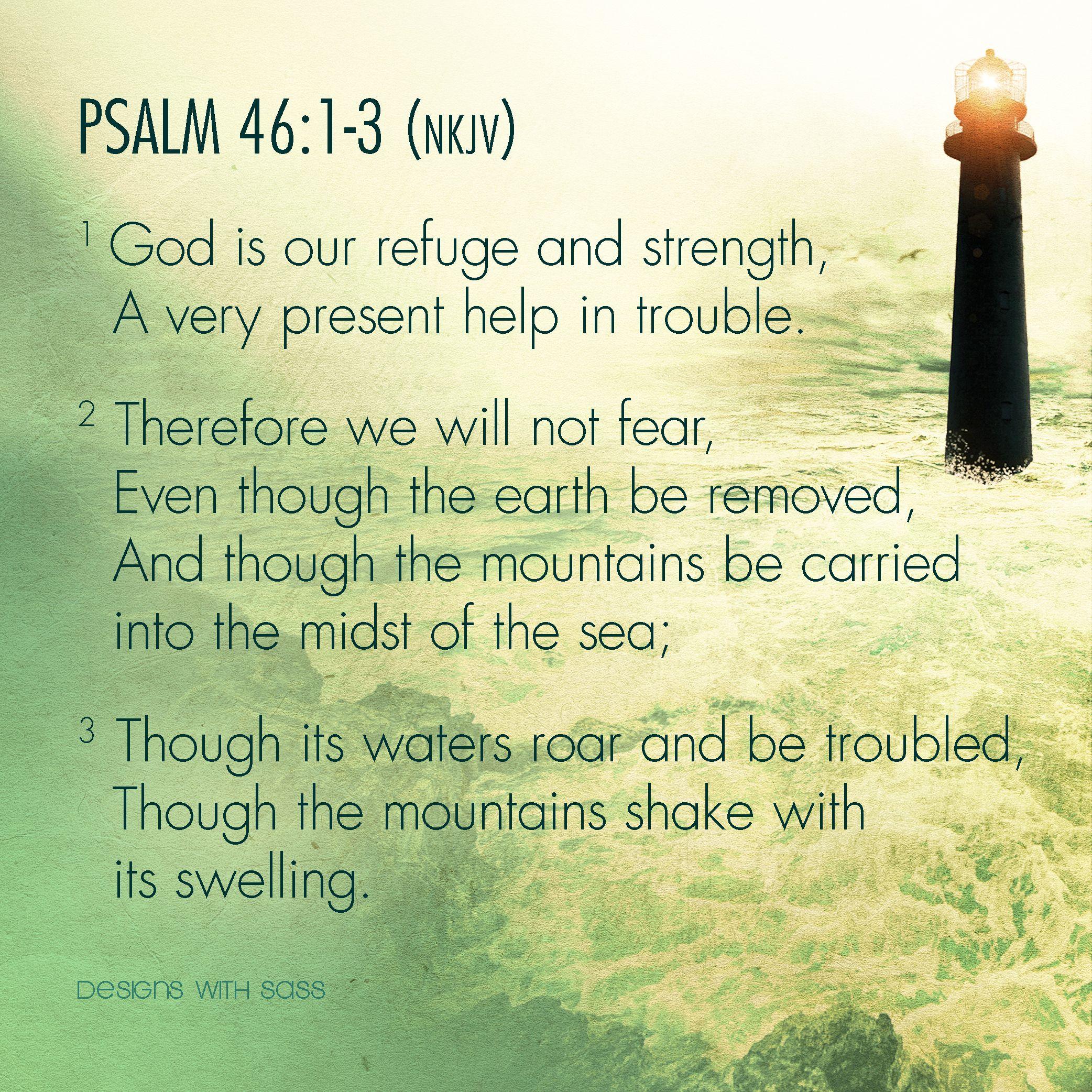 Psalm 46 1 3 Nkjv 1 God Is Our Refuge And Strength U00 A