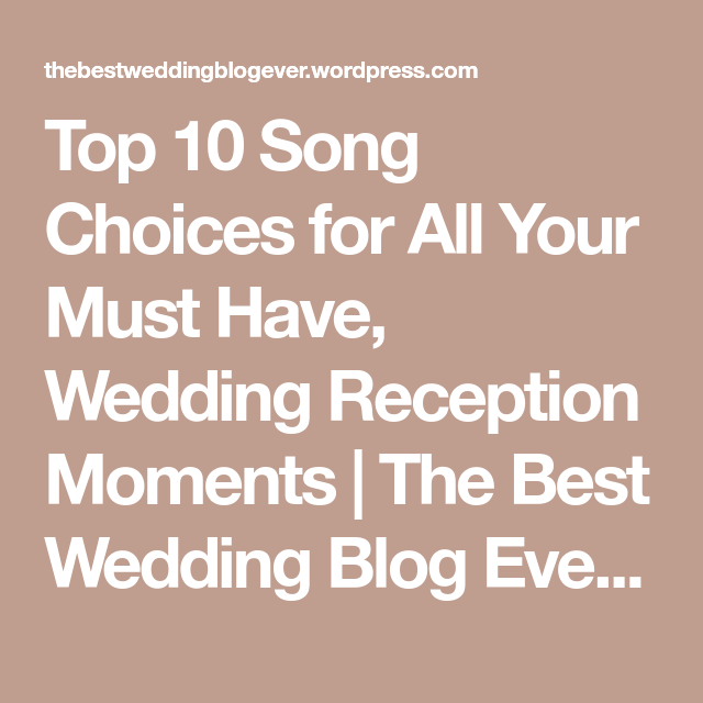 Top 10 Song Choices for All Your Must Have, Wedding Reception ...