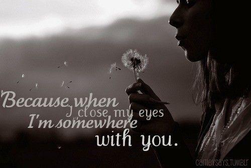 Because When I Close My Eyes I M Somewhere With You Picture Quotes Somewhere With You Quotes