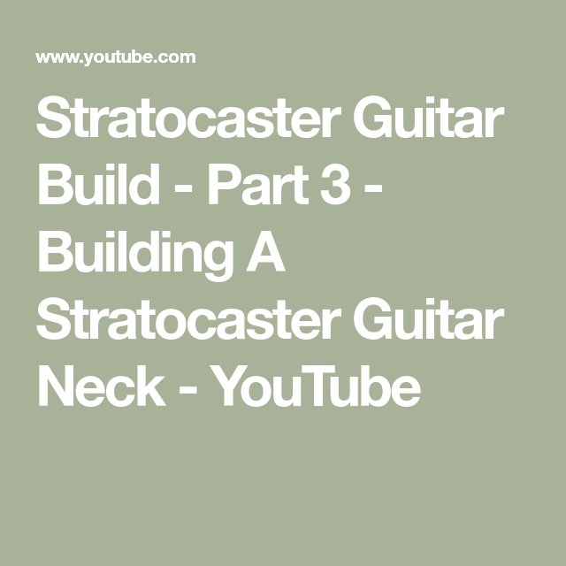 Stratocaster Guitar Build - Part 3 - Building A Stratocaster Guitar Neck