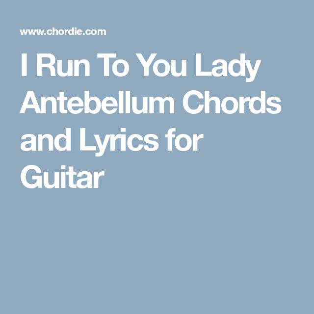 I Run To You Lady Antebellum Chords And Lyrics For Guitar I
