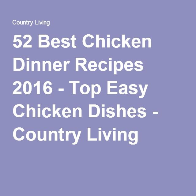 52 Best Chicken Dinner Recipes 2016 - Top Easy Chicken Dishes - Country Living