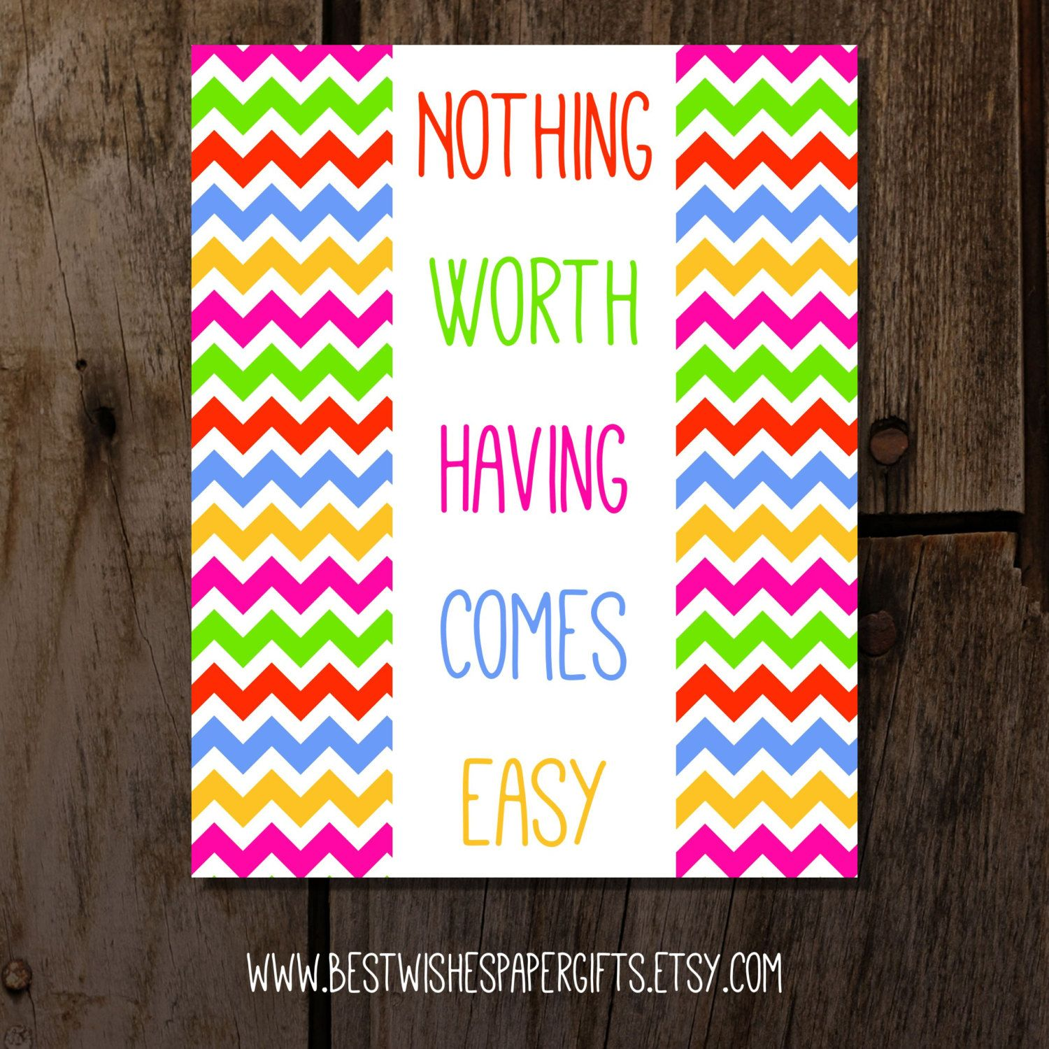 Nothing Worth Having Ever Comes Easy  by BestWishesPaperGifts, $12.00