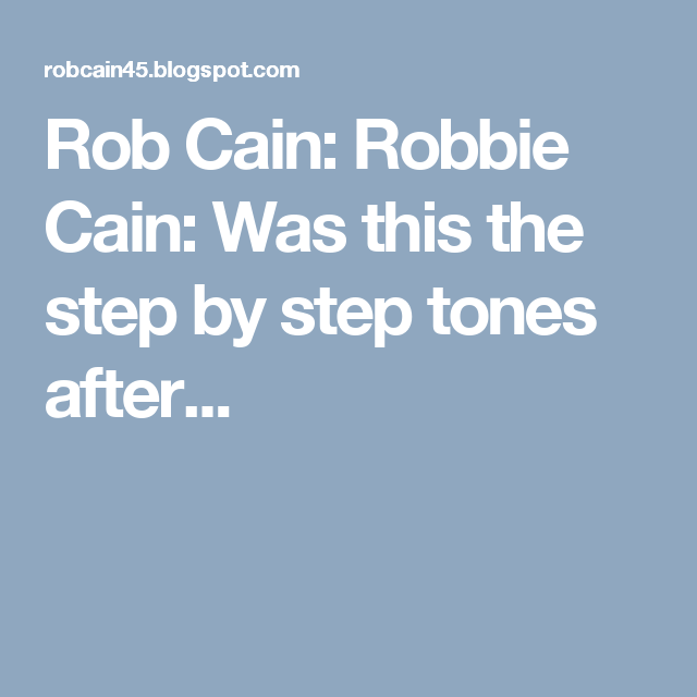 Rob Cain: Robbie Cain: Was this the step by step tones after...