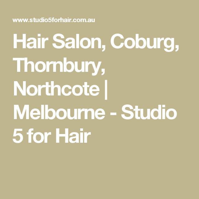 Hair Salon, Coburg, Thornbury, Northcote   Melbourne - Studio 5 for Hair