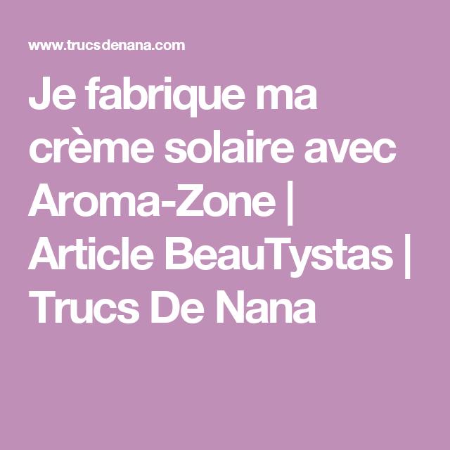 Je fabrique ma crème solaire avec Aroma-Zone | Article BeauTystas | Trucs De Nana