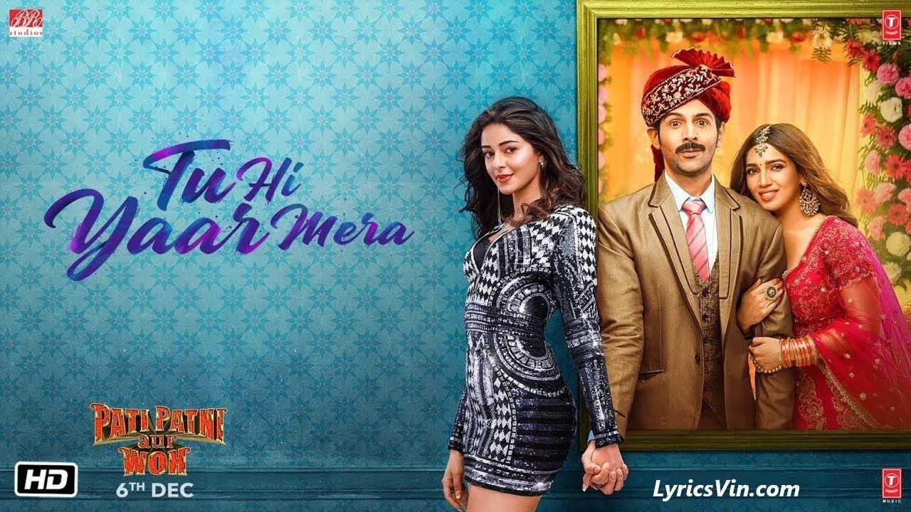 Tu Hi Yaar Mera Lyrics from Pati Patni Aur Woh is latest