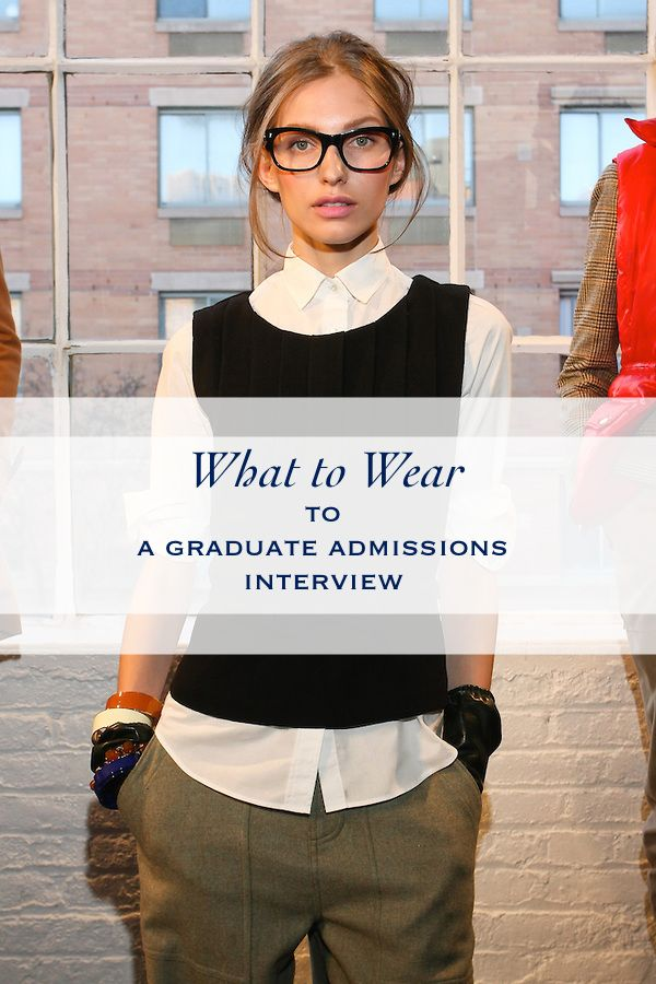 4b436e0a6f5 What to wear to a graduate admissions interview. Grad school attire.  Interview like a