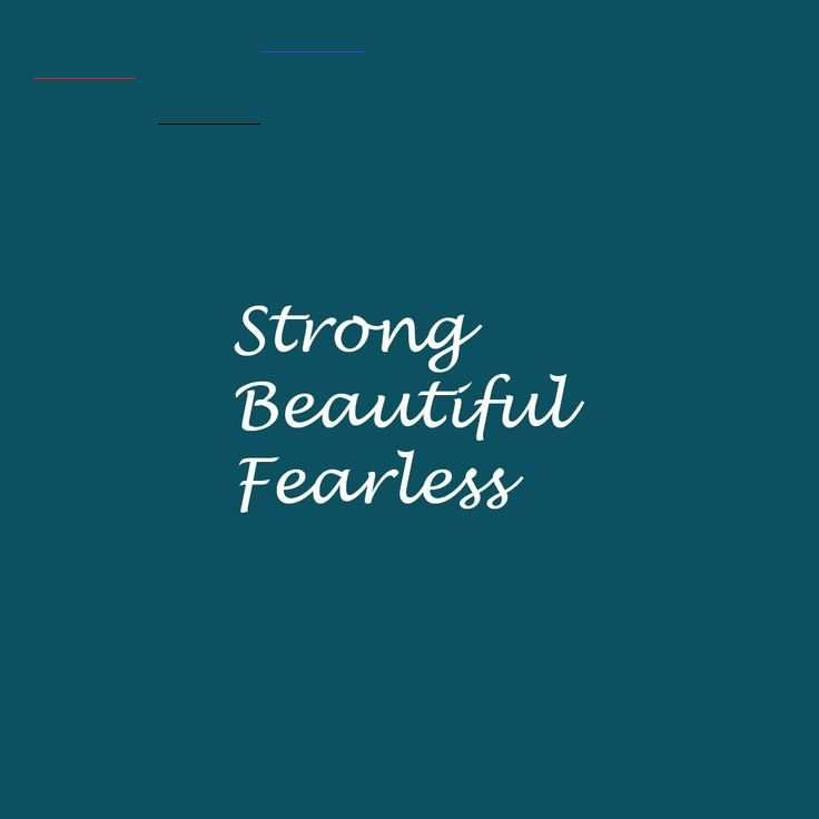 Strong Beautiful Fearless Need a little pep talk this Thursday morning? You are strong, beautiful, a...