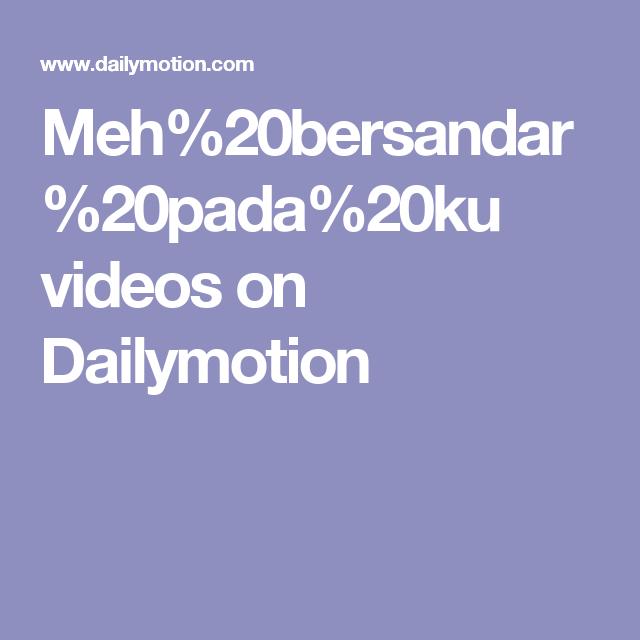 Meh%20bersandar%20pada%20ku videos on Dailymotion