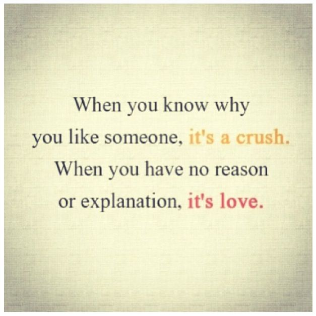 Quotes To Live By With Explanation: When You Know Why You Like Someone, It's A Crush; When You