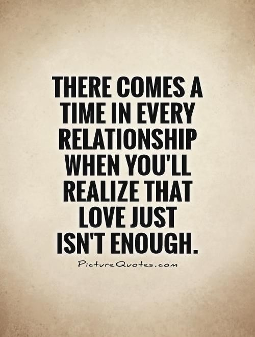 Love Isn T Enough Quotes When Love Isn T Enough Bad Relationship Quotes Enough Is Enough Quotes Quotes