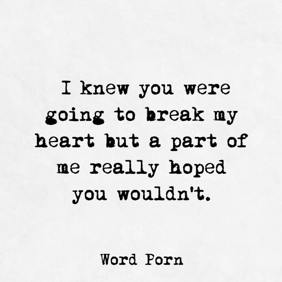 I Knew You Were Going To Break My Heart Words Pinterest Quotes