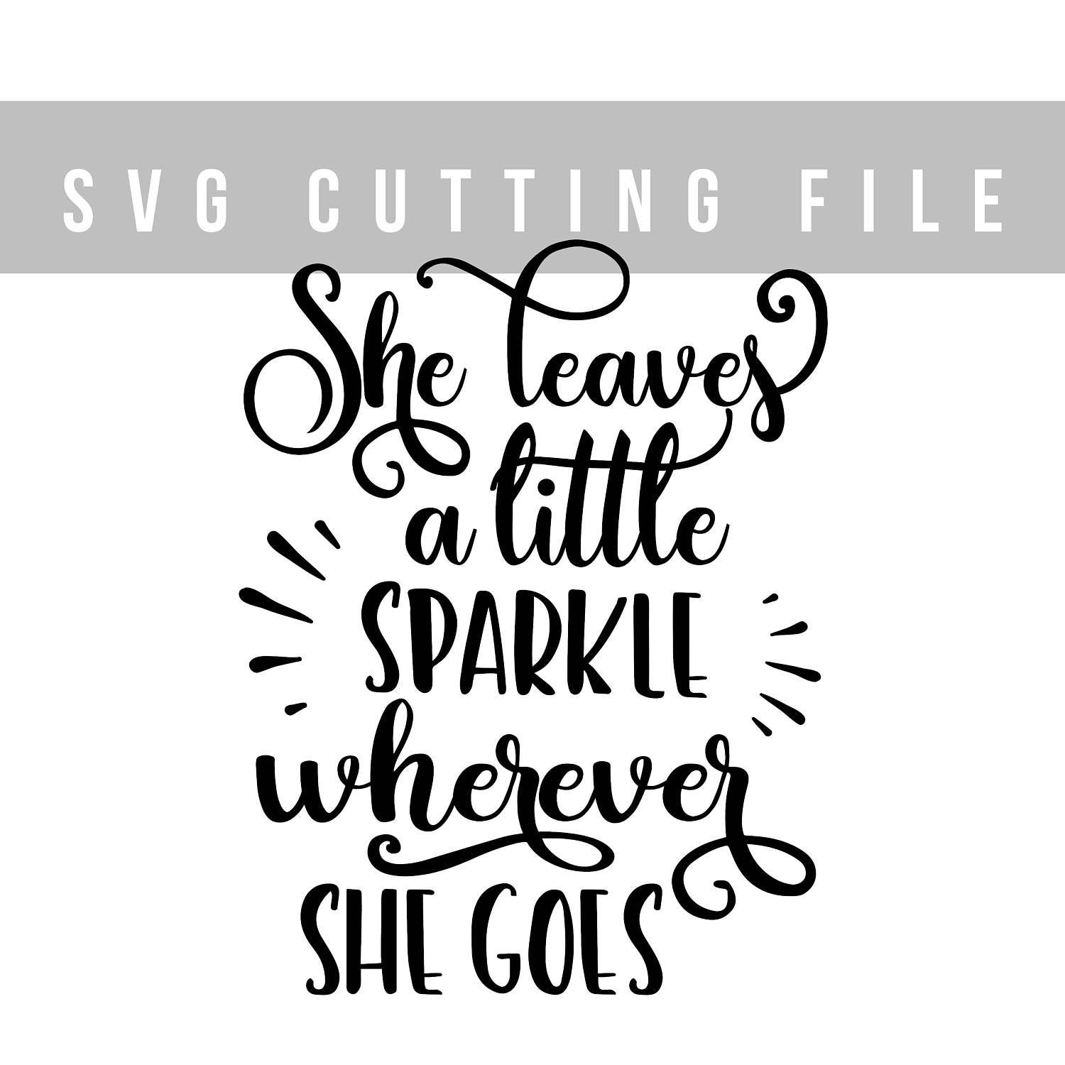 She Leaves A Little Sparkle Wherever She Goes Svg File For