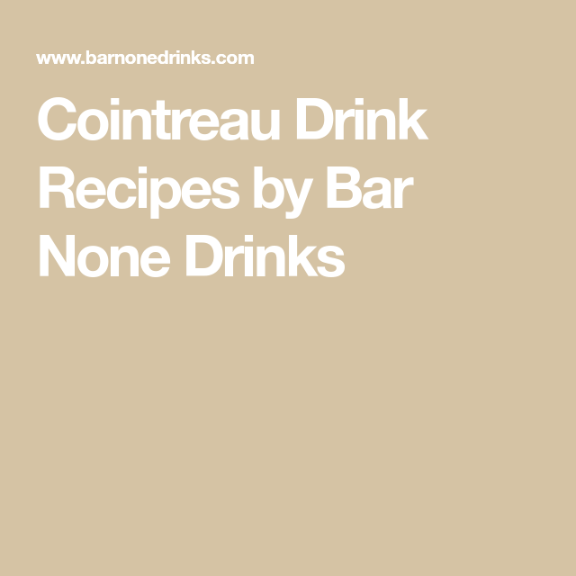 Cointreau Drink Recipes By Bar None Drinks (With Images