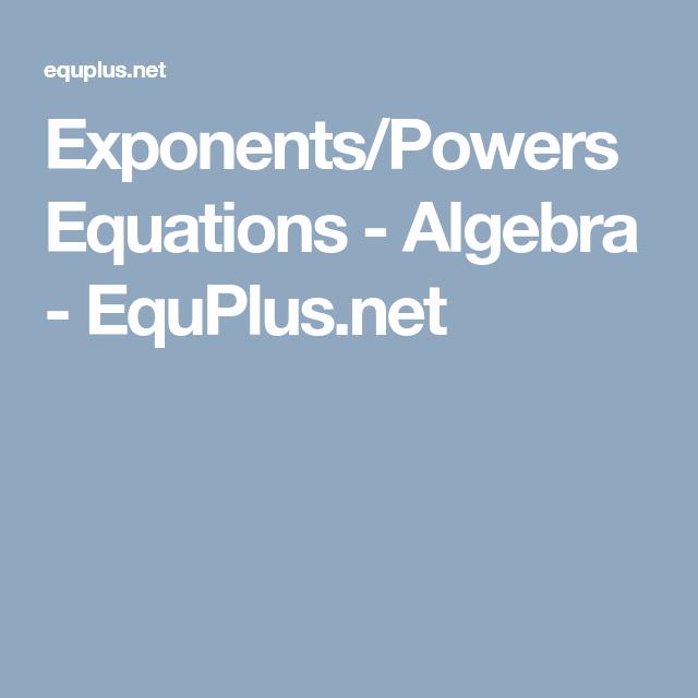 Exponents/Powers Equations - Algebra - EquPlus.net | HS: Math ...