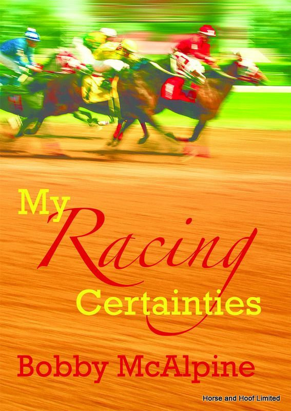 My Racing Certainties- Bobby McAlpine This multi-faceted book on horse racing is unique ndash written as it is from an owner s perspective.