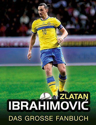 Zlatan Ibrahimovia Das Groaÿe Fanbuch Ibrahimovi Zlatan Das Fanbuch Zlatan Ibrahimovic Amazon Bucher Bucher