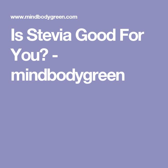 Is Stevia Good For You? - mindbodygreen