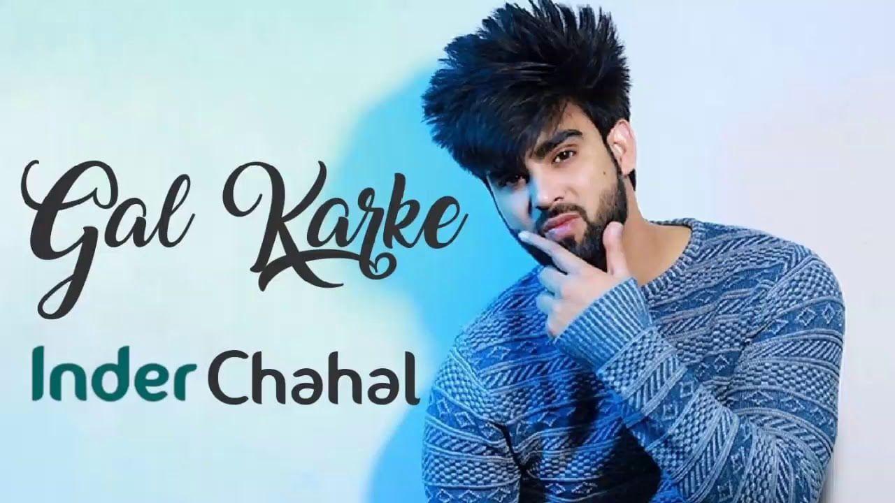 Gal Karke Official Video Inder Chahal Mix Singh New Punjabi Song Songs Romantic Songs Gal