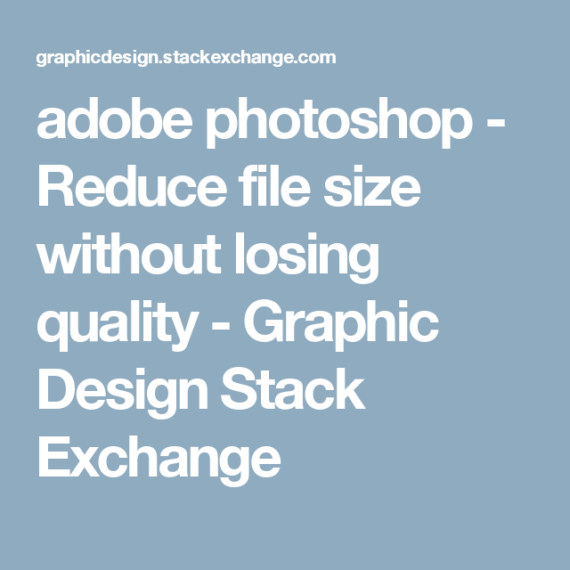 How to reduce file size in photoshop without losing quality