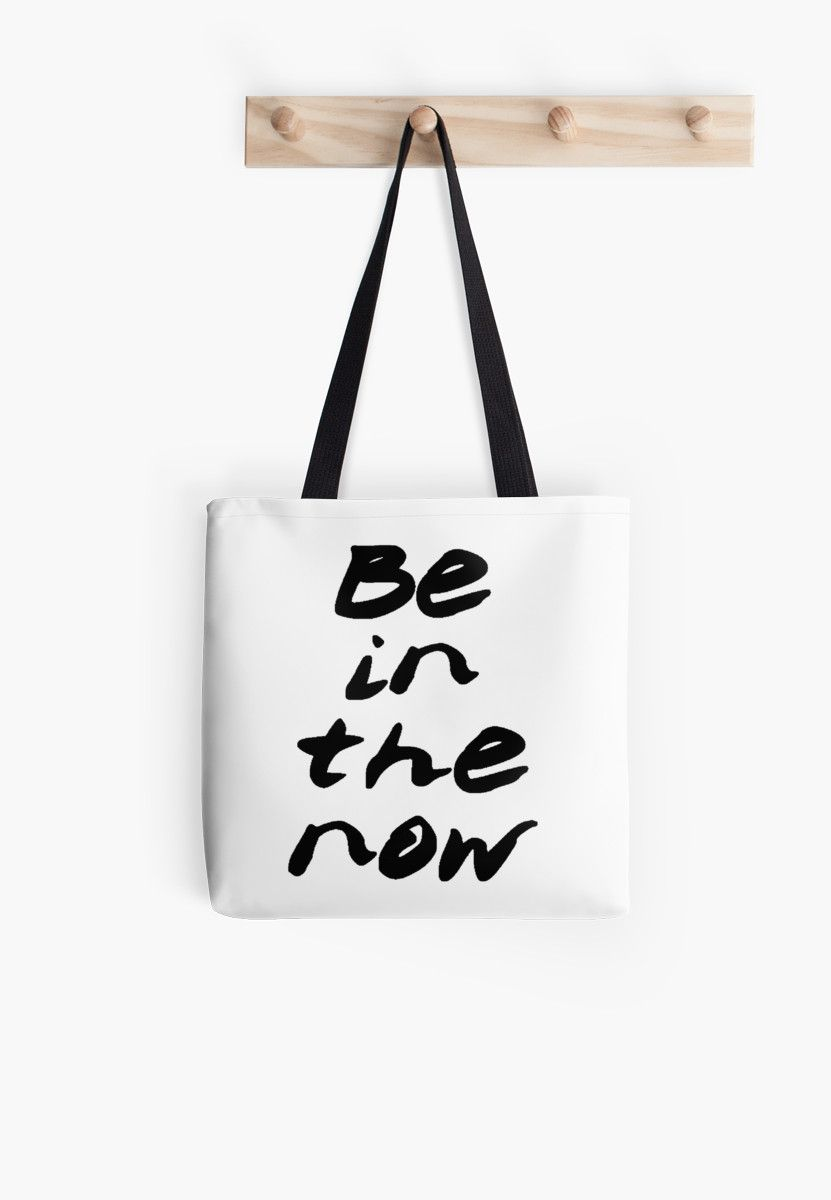 Be in the now, black and whtie handlettering on a useful tote bag from LyricalSixties at Redbubble