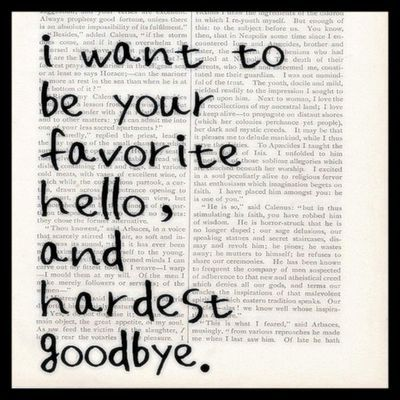 I Want To Be Your Favorite Hello And Hardest Goodbye Quotes