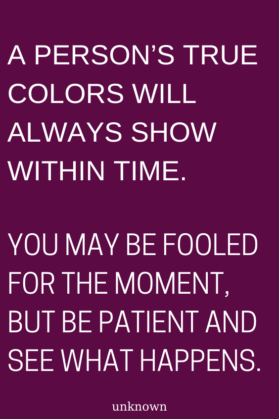 A Person S True Colors Will Always Show Within Time You May Be Fooled For The Moment But Be Patient And See True Colors Quotes Society Quotes Positive Quotes