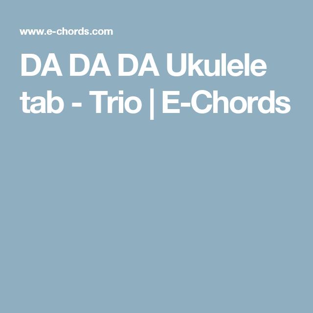 DA DA DA Ukulele tab - Trio | E-Chords | Music. songs and sound ...