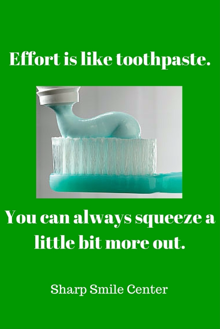 Effort Is Like Toothpaste You Can Always Squeeze A Little