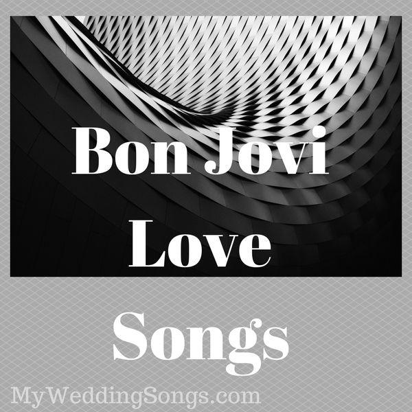 Bon Jovi Love Songs For Weddings Top 10 Song List Bonjovi Bon Jovi Wedding Love Songs Love Songs Songs
