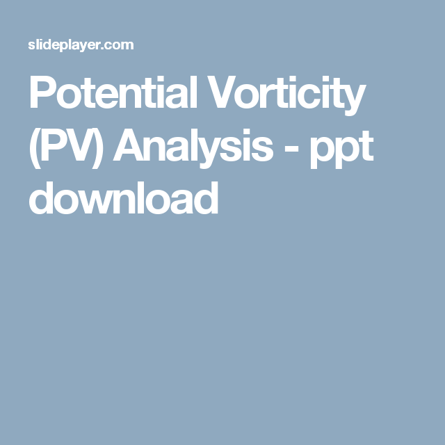 005 Potential Vorticity (PV) Analysis ppt download