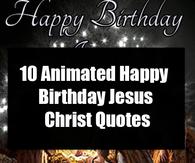 10 Animated Happy Birthday Jesus Christ Quotes Christ Quotes Jesus Christ Quotes Happy Birthday Jesus