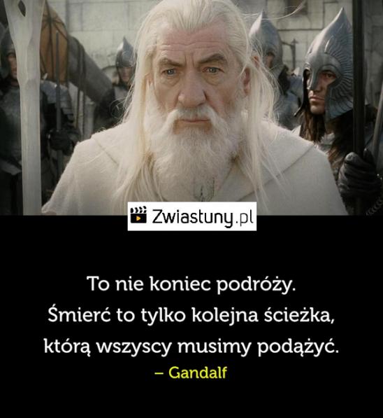 Gandalf To Nie Koniec Podróży śmierć To Tylko Pozytywne