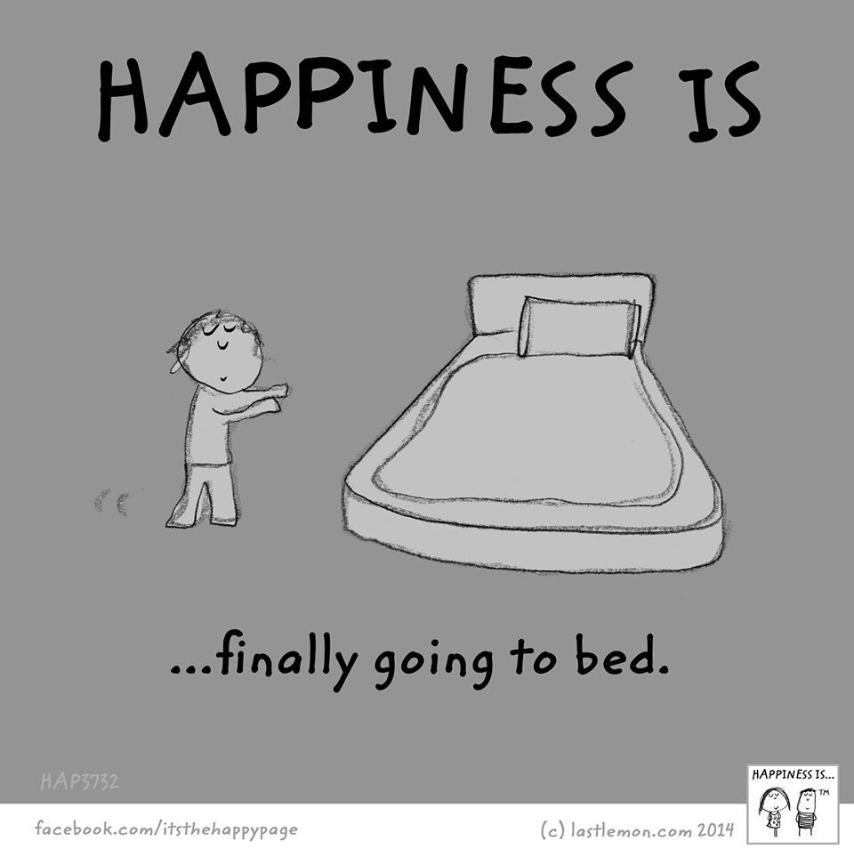 Happiness Is Finally Going To Bed Happy Quotes Happy Thoughts Happy