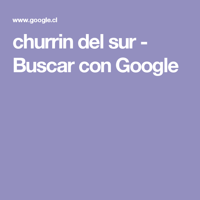 churrin del sur - Buscar con Google
