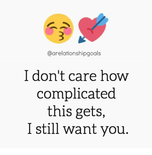 Memes And How Arelationshipgoals I Don T Care How Complicated This Gets I Still Want Yo Loving Someone Quotes Real Love Quotes True Love Quotes For Him